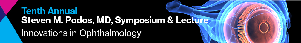 10th Annual Steven M. Podos, MD Symposium and Lecture: Innovations in Ophthalmology Banner
